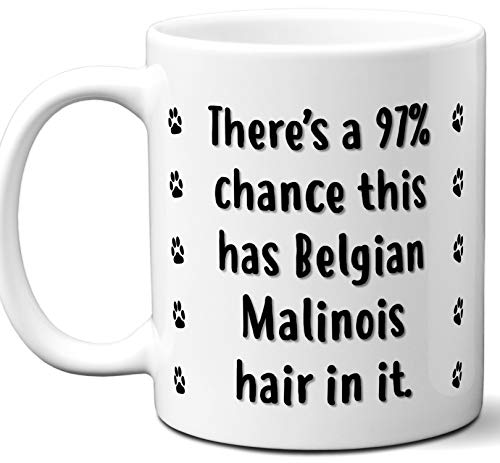 Funny Dog Gifts For Women & Men. Belgian Malinois Owner Mug Coffee Tea Cup. Dog Themed Present Dog Mom Dog Dad Dog Lover Men Girls Groomer Women Xmas Birthday Mother's Day, Father's Day. (Malinois Mug Belgian)