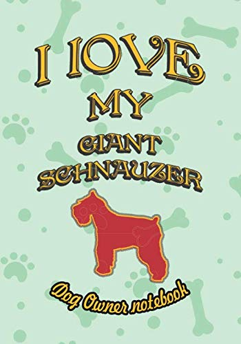 I-love-my-Giant-Schnauzer-Dog-owner-notebook-Doggy-style-designed-pages-for-dog-owner-to-note-Training-log-and-daily-adventures-I-Love-My-Dog