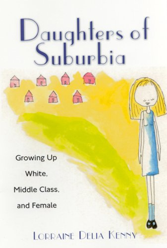 Download Daughters of Suburbia: Growing Up White, Middle Class, and Female pdf