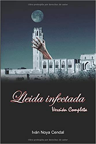 Lleida Infectada: Amazon.es: Iván Noya Cendal: Libros