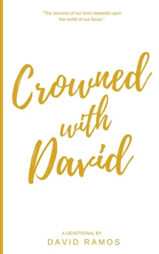Crowned with David: 40 Devotionals to Inspire Your Life, Fuel Your Trust, and Help You Succeed in God's Way (Testament Heroes) (Volume (Mens Crowned)