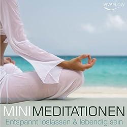 Entspannt loslassen & lebendig sein (Mini Meditationen)