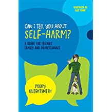 Can I Tell You About Self-Harm?: A Guide for Friends, Family and Professionals (Can I tell you about...?)