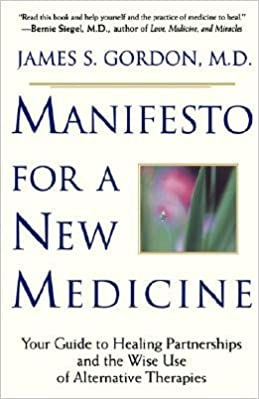Manifesto for a New Medicine: Your Guide to Healing Partnerships and the Wise Use of Alternative Therapies [MANIFESTO FOR A NEW MEDICINE]