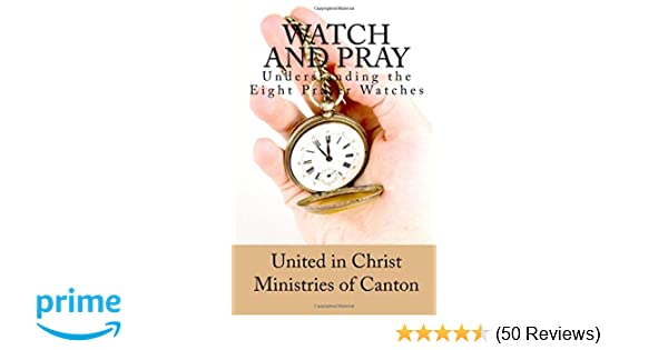 Watch and Pray: Understanding the Eight Prayer Watches: United in