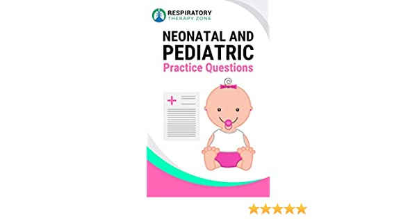 Neonatal And Pediatric Respiratory Care Practice Questions 35 Questions Answers And Rationales To Help Prepare For The Tmc Exam Tmc Exam