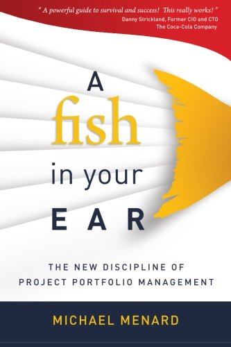 A Fish in Your Ear: The New Discipline of Project Portfolio Management (Volume 1)