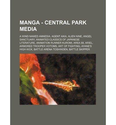 [ Manga - Central Park Media: A Wind Named Amnesia, Agent Aika, Alien Nine, Angel Sanctuary, Animated Classics of Japanese Literature, Animation Run Source Wikia ( Author ) ] { Paperback } 2011