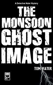 The Monsoon Ghost Image: A Detective Maier Mystery (The Detective Maier Mystery Series Book 3) by [Vater, Tom]