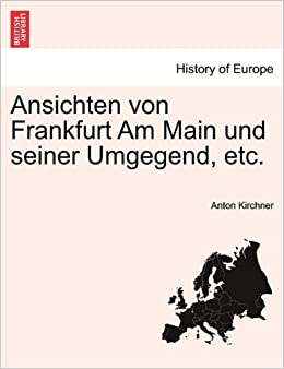 Ansichten von Frankfurt Am Main und seiner Umgegend, etc.