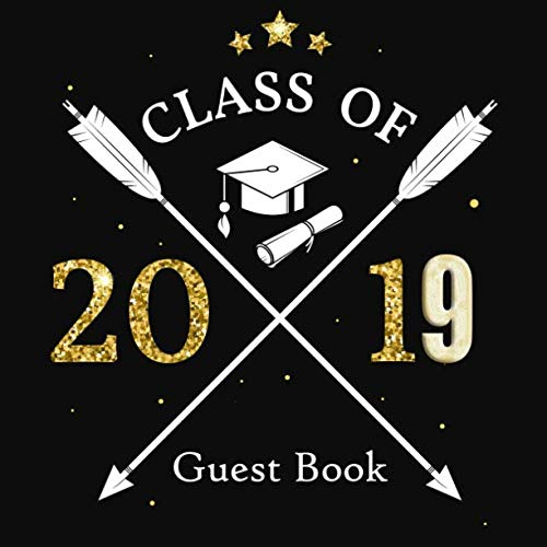 Class Of 2019 Guest Book: Congratulatory Graduation Message Book With Gift Log, Memory Year Book Keepsake Scrapbook For Grads Family And Friends To Write In Advice & Wishes (Graduation Collections) -