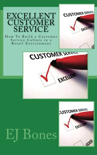 Excellent Customer Service: How To Build a Customer Service Culture in a Retail Environment
