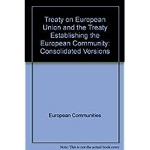 Treaty on European Union and the Treaty Establishing the European Community: Consolidated Versions