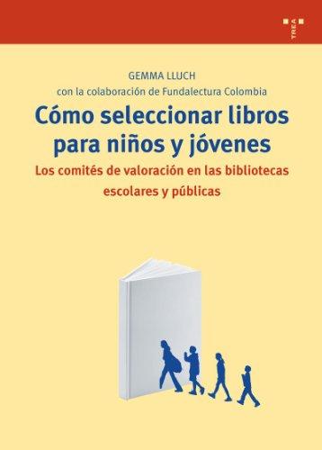 Descargar Libro Cómo Seleccionar Libros Para Niños Y Jóvenes: Los Comités De Valoración En Las Bibliotecas Escolares Y Públicas Gemma Lluch
