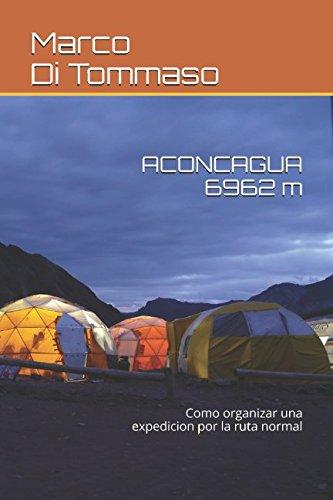 ACONCAGUA 6962 m: Como organizar una expedicion por la ruta normal (Spanish Edition) [Marco Di Tommaso] (Tapa Blanda)