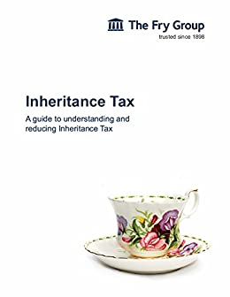 Inheritance Tax: The Fry Group's Guide to Inheritance Tax