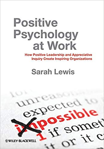 Image result for Positive Psychology at Work: How Positive Leadership and Appreciative Inquiry Create Inspiring Organizations