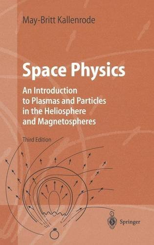 Space Physics: An Introduction to Plasmas and Particles in the Heliosphere and Magnetospheres (Advanced Texts in Physics)