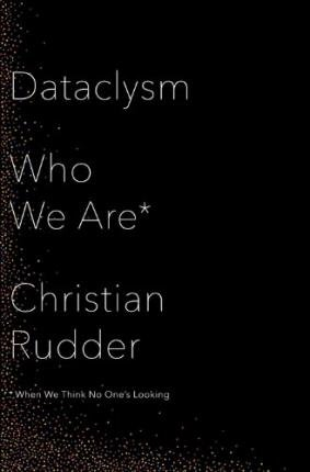 [(Dataclysm: Who We Are (When We Think No One's Looking))] [Author: CHRISTIAN RUDDER] published on (September, 2014) pdf
