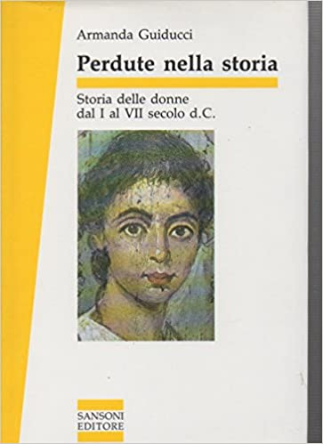 Perdute nella storia: Storia delle donne dal I al VII secolo d.C.