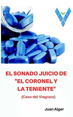 El sonado juicio de el Coronel y La Teniente: El caso del Viagrazo (Spanish