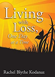 Living with Loss: One Day at a Time by Rachel Kodanaz