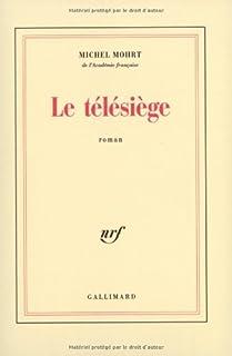 Le télésiège : roman, Mohrt, Michel