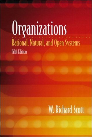 Organizations: Rational, Natural, and Open Systems (5th Edition) by W. Richard Scott (2002-07-09)