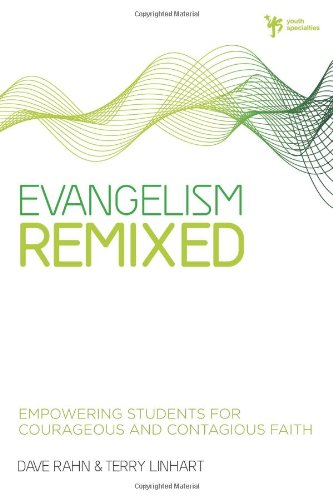 Evangelism Remixed: Empowering Students for Courageous and Contagious Faith
