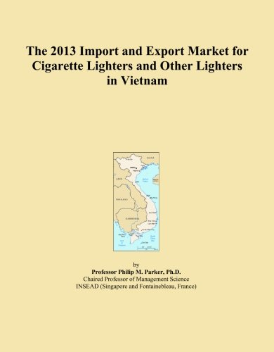 The 2013 Import and Export Market for Cigarette Lighters and Other Lighters in Vietnam by ICON Group International, Inc.