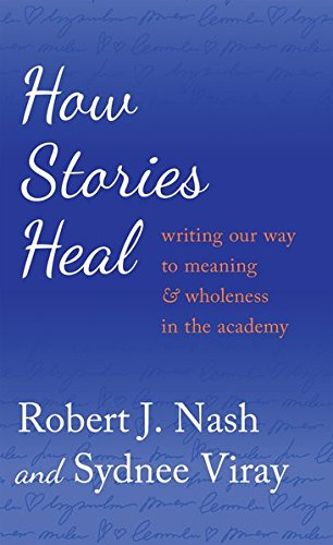 How Stories Heal: Writing our Way to Meaning and Wholeness in the Academy (Critical Qualitative Research)