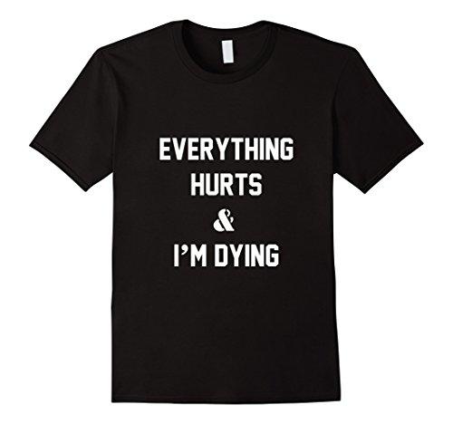 Men's Everything Hurts & I'm Dying - Workout Shirt Large Black