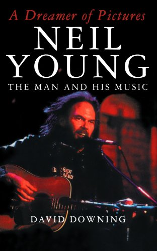 A Dreamer Of Pictures: Neil Young: The Man And His Music