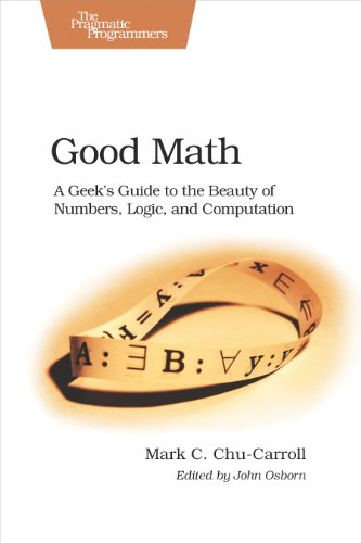 Download Good Math: A Geek's Guide to the Beauty of Numbers, Logic, and Computation (Pragmatic Programmers) Pdf