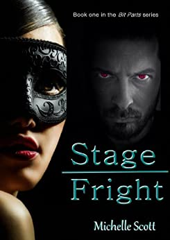 Stage Fright (Bit Parts Book 1) by [Scott, Michelle]