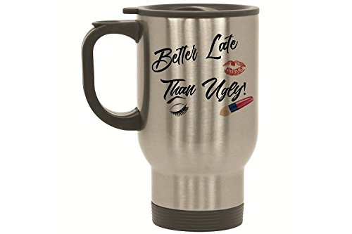 Better Late Than Ugly, Funny Mug, Travel Mug, Stainless Steel, Quote, It's Better To Arrive Late Than to Arrive Ugly! Funny Mug, Funny quotes