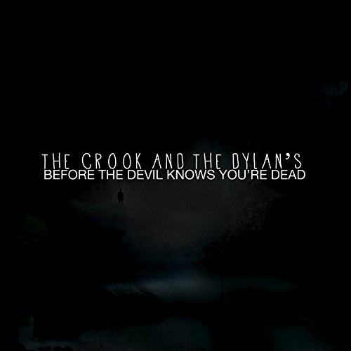 The Crook And The Dylans - Before The Devil Knows Youre Dead - CD - FLAC - 2017 - FAiNT Download