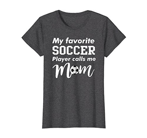 Soccer Chick - Womens My Favorite Soccer Player Calls me Mom Tshirt Medium Dark Heather