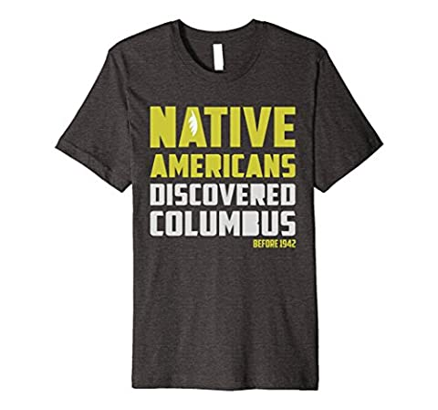 Mens Before 1942 Native Americans Discovered Columbus Funny Shirt XL Dark Heather (Native American Funny)