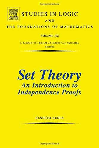Set Theory An Introduction To Independence Proofs (Studies in Logic and the Foundations of Mathematics, Volume 102)