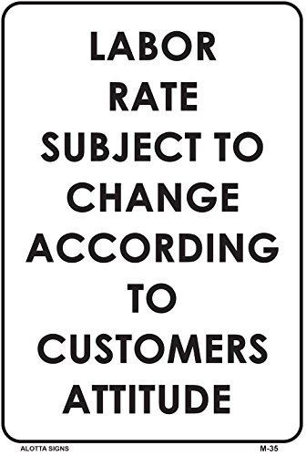 LABOR RATE SUBJECT TO CHANGE ACCORDING TO CUSTOMERS ATTITUDE 10x7 Heavy Duty Indoor/Outdoor Plastic Sign