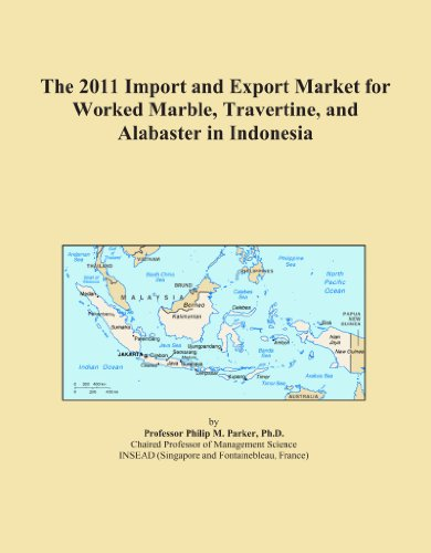 Price comparison product image The 2011 Import and Export Market for Worked Marble, Travertine, and Alabaster in Indonesia