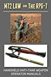 M72 LAW and The RPG-7: Handheld Anti-Tank Weapon Operator Manuals