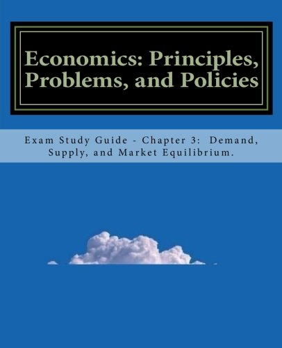 Economics: Principles, Problems, and Policies: Exam Study Guide - Chapter 3:  Demand, Supply, and Market Equilibrium