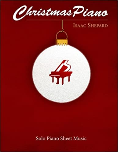 Christmas Piano - Solo Piano Sheet Music: Isaac Shepard