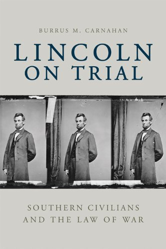 Lincoln on Trial: Southern Civilians and the Law of War