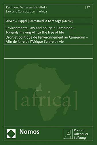 Environmental Law and Policy in Cameroon - Towards Making Africa the Tree of Life - Droit Et Politique de l'Environnement Au Cameroun - Afin de Faire de l'Afrique l'Arbre de Vie