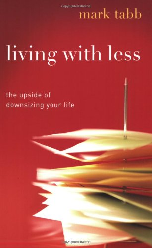 Living with Less: The Upside of Downsizing Your Life Tabb Mark