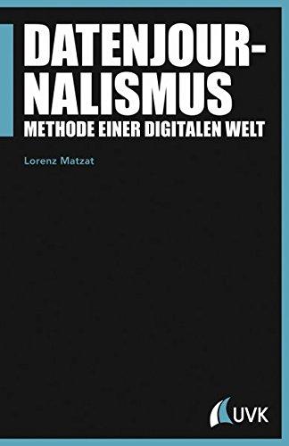 Datenjournalismus: Methode einer digitalen Welt (Praktischer Journalismus) Taschenbuch – 11. Juli 2016 Lorenz Matzat Herbert von Halem Verlag 3744510468 Online-Journalismus