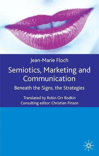 Semiotics, Marketing and Communication: Beneath the Signs, the Strategies (International Marketing Series)